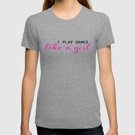 I play games like a girl T-shirt