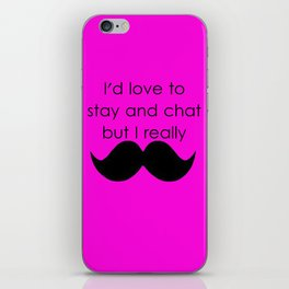 I'd love to stay and chat iPhone Skin