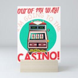 Gambling Fun Out Of My Way I'm Going to the Casino! Mini Art Print