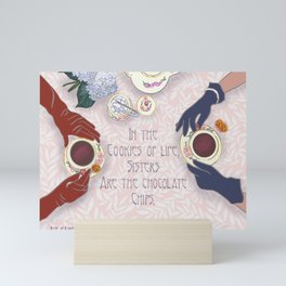 Sisters are the chocolate chips in cookies of life Mini Art Print