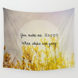 You Make Me Happy When Skies Are Gray Wall Tapestry