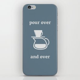 Pour Over, and Over iPhone Skin
