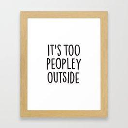 It's too peopley outside Framed Art Print