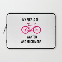 My Bike Is All I Wanted And Much More Laptop Sleeve