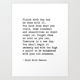 Finish Each Day and be done with it. Art Print
