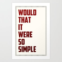 Would that it were so simple Art Print