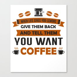 When life gives you lemons funny coffee gift Canvas Print
