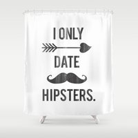 coachella Shower Curtains featuring I only date hipsters. by RexLambo
