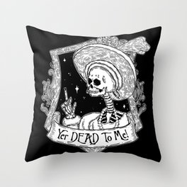 Yer DEAD To ME! Throw Pillow