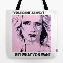 You Kant Always Get What You Want Tote Bag