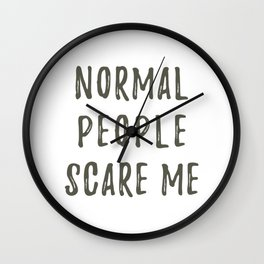 Normal People Scare Me Wall Clock