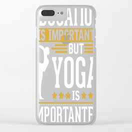 Yoga is imporatnter T-Shirt Clear iPhone Case