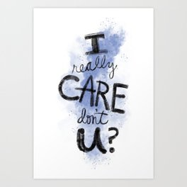 """I Really Care Don't You?"" color-denim blue Art Print"