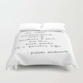 The little unremembered acts of kindness & love are the best parts of a person's life Duvet Cover