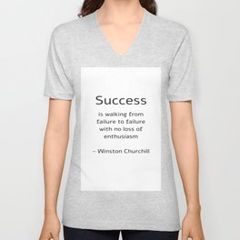 Success is walking from failure to failure with no loss of enthusiasm - Churchill Quote Unisex V-Neck
