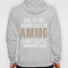 Due To The Rising Cost Of Ammo Do Not Expect A Warning Shot Hoody