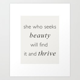 She Who Seeks Beauty Will Find It And Thrive Art Print