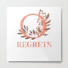Zero Regrets and Zero Doubts Metal Print