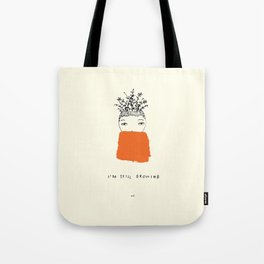 I'm Still Growing Tote Bag