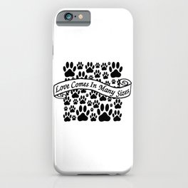 Love Comes In Many Sizes iPhone Case