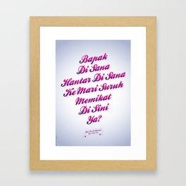 """""""Bapak Di Sana Hantar Di Sana Ke Mari Suruh Memikat Di Sini Ya?"""" -  Tan Sri P. Ramlee. Framed Art Print"""