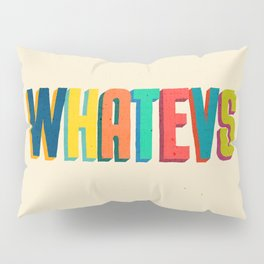 Whatevs Pillow Sham