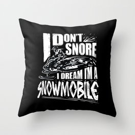 I Don't Snore I Dream I'm A Snowmobile Throw Pillow