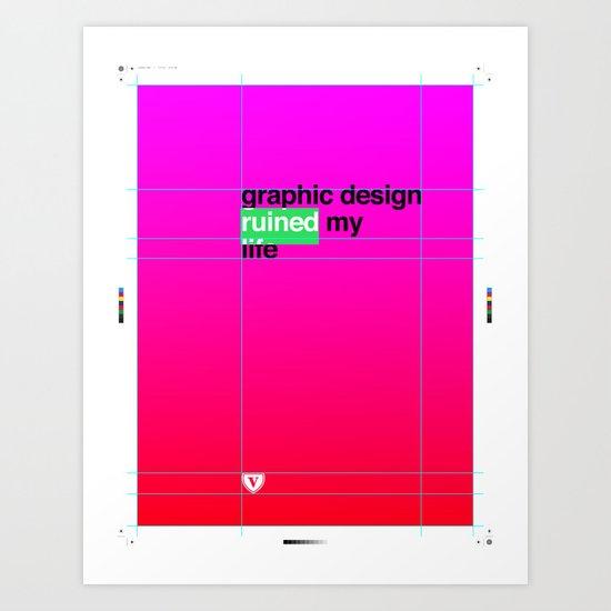 Graphic Design Ruined My Life Art Print