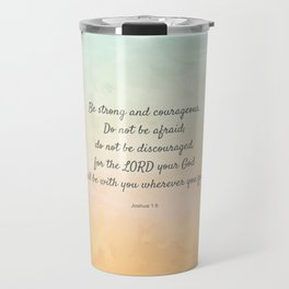 Be Strong and Courageous, Bible Quote, Joshua 1:9 Travel Mug