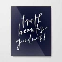 Truth Beauty Goodness Metal Print