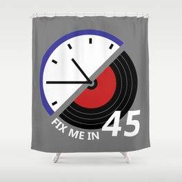 Fix Me In 45 Shower Curtain