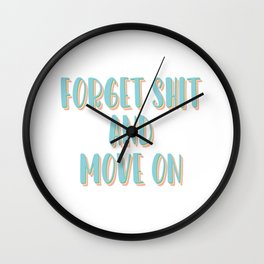 Forget Shit and Move On Wall Clock