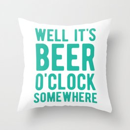 Well it's beer o'clock somewhere Throw Pillow