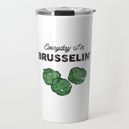 Everyday I'm Brusselin' Travel Mug
