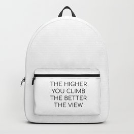 The higher you climb the better the view - motivational quotes Backpack