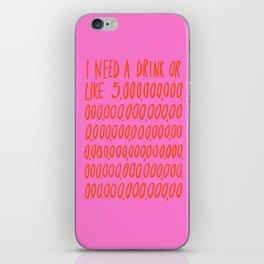 I Need a Drink iPhone Skin