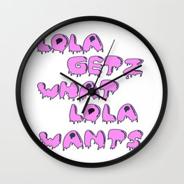 Lola gets what Lola Wants  Wall Clock