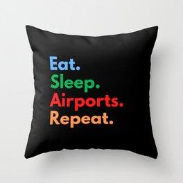 Eat. Sleep. Airports. Repeat. Throw Pillow