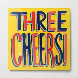 Three Cheers Metal Print