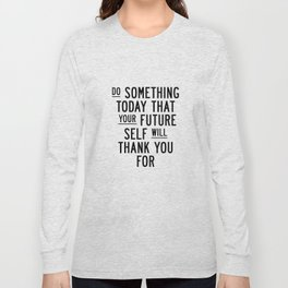 Do Something Today That Your Future Self Will Thank You For typography poster home decor wall art Long Sleeve T-shirt
