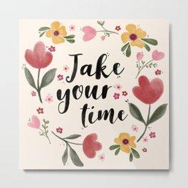 Take Your Time Metal Print