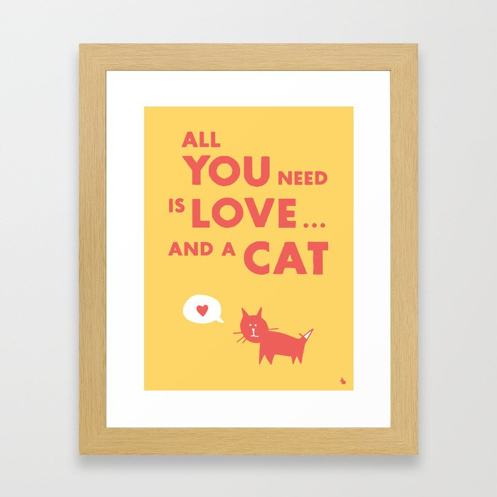 All you need is a cat. Framed Art Print