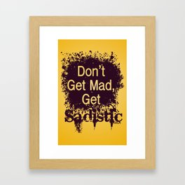 Don't Get Mad Framed Art Print
