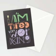 Tired of Working Stationery Cards