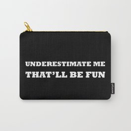 Underestimate me BLACK Carry-All Pouch