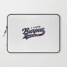 I Love Burpees Said No One Ever Laptop Sleeve