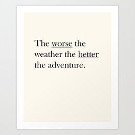 The worse the weather the better the adventure (Quote) Art Print