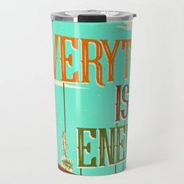 EVERYTHING IS ENERGY Travel Mug