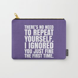 There's No Need To Repeat Yourself. I Ignored You Just Fine the First Time. (Ultra Violet) Carry-All Pouch