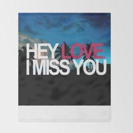HEY LOVE, I MISS YOU. Throw Blanket